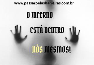 O INFERNO ESTÁ DENTRO DE NÓS!